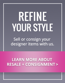 Refine Your Style - Sell or Consign Your Designer Items with Us.